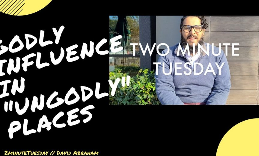 Godly Influence in Ungodly Places